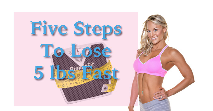 Five Steps To Losing Five Pounds Fast